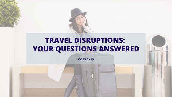 Travel Disruptions:  Your Questions Answered